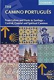 The Camino Portugués: From Lisbon and Porto to Santiago - Central, Coastal and...