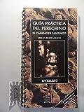 Guía práctica del Peregrino: El Camino de Santiago (Guías del viajero)