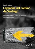Leyendas del Camino de Santiago: La ruta Jacobea a través de sus ritos, mitos y...