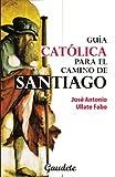 Gu¡a católica para el Camino de Santiago