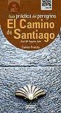 El Camino de Santiago. Guia Práctica del Peregrino. (Guías del viajero)